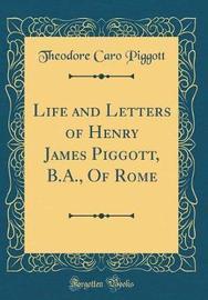 Life and Letters of Henry James Piggott, B.A., of Rome (Classic Reprint) by Theodore Caro Piggott image