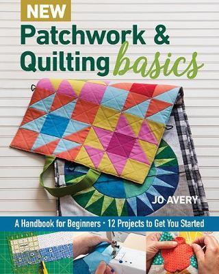 New Patchwork & Quilting Basics by Jo Avery