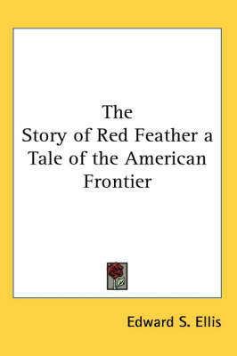 The Story of Red Feather a Tale of the American Frontier by Edward S Ellis image