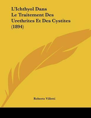 L'Ichthyol Dans Le Traitement Des Urethrites Et Des Cystites (1894) by Roberto Villetti image