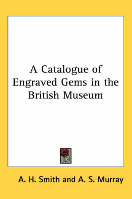 A Catalogue of Engraved Gems in the British Museum by A.H. Smith