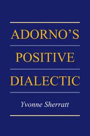 Adorno's Positive Dialectic by Yvonne Sherratt