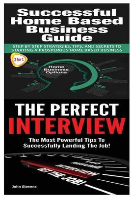 Successful Home Based Business Guide: The Perfect Interview by John Stevens, MD