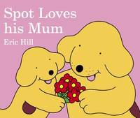 Spot Loves His Mum by Eric Hill image