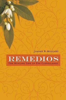 Remedios: The Healing Life of Eva Castellanoz by Joanne B Mulcahy image