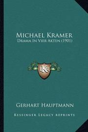 Michael Kramer: Drama in Vier Akten (1901) by Gerhart Hauptmann