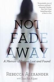Not Fade Away by Rebecca Alexander
