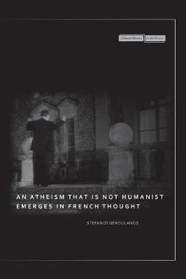 An Atheism that Is Not Humanist Emerges in French Thought by Stefanos Geroulanos image