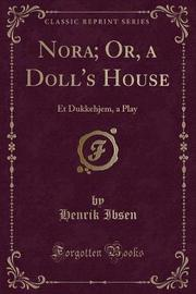 Nora; Or, a Doll's House by Henrik Ibsen