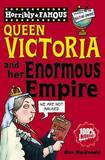 Horribly Famous Queen Victoria and her Enormous Empire by Alan MacDonald