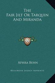 The Fair Jilt or Tarquin and Miranda by Aphra Behn
