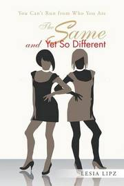 The Same and Yet So Different: You Can't Run from Who You Are by Lesia Lipz