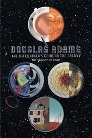 The Hitch Hiker's Guide to the Galaxy: The Trilogy of Four by Douglas Adams