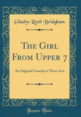 The Girl from Upper 7 by Gladys Ruth Bridgham