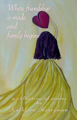Where Friendship Is made and Family Begins by Kathleen Harryman image