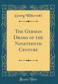 The German Drama of the Nineteenth Century (Classic Reprint) by Georg Witkowski image