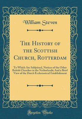 The History of the Scottish Church, Rotterdam by William Steven