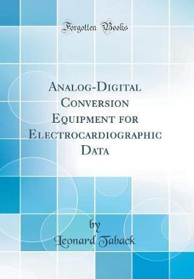 Analog-Digital Conversion Equipment for Electrocardiographic Data (Classic Reprint) by Leonard Taback image