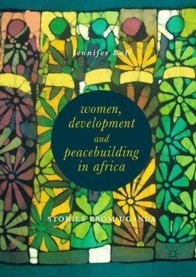 Women, Development and Peacebuilding in Africa by Jennifer Ball