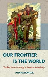 Our Frontier Is the World by Mischa Honeck