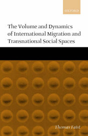 The Volume and Dynamics of International Migration and Transnational Social Spaces by Thomas Faist image
