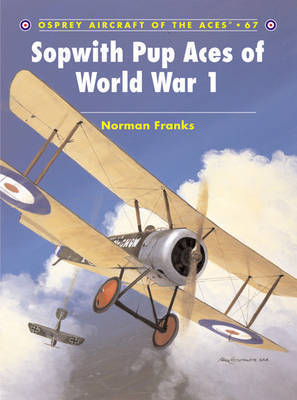 Sopwith Pup Aces of World War 1 by Norman Franks