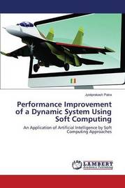Performance Improvement of a Dynamic System Using Soft Computing by Patra Jyotiprakash
