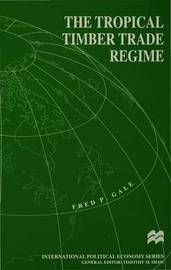 The Tropical Timber Trade Regime by F. Gale image