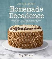 Joy The Baker Homemade Decadence by Joy Wilson