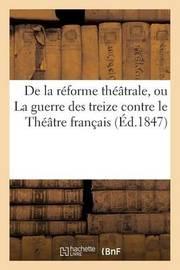 de La Reforme Theatrale, Ou La Guerre Des Treize Contre Le Theatre Francais by Albert Freres