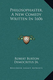 Philosophaster, a New Comedy Written in 1606 by Robert Burton
