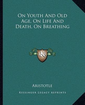 On Youth and Old Age, on Life and Death, on Breathing by * Aristotle