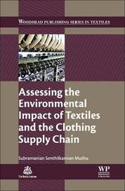 Assessing the Environmental Impact of Textiles and the Clothing Supply Chain by Subramanian Senthilkannan Muthu