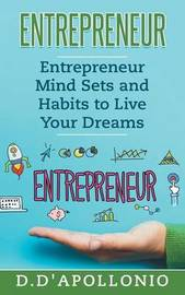 Entrepreneur Mind Sets and Habits to Live Your Dreams by Daniel D'Apollonio