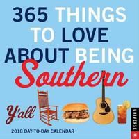 365 Things to Love About Being Southern 2018 Day-to-Day Calendar by Universe Publishing