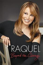 Raquel: Beyond the Cleavage by Raquel Welch