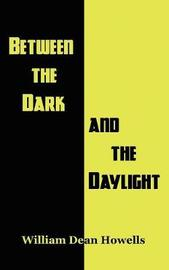 Between the Dark and the Daylight by William Dean Howells image