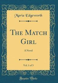 The Match Girl, Vol. 1 of 3 by Maria Edgeworth image