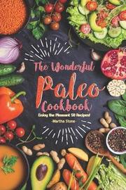 The Wonderful Paleo Cookbook by Martha Stone