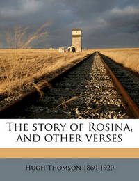 The Story of Rosina, and Other Verses by Hugh Thomson