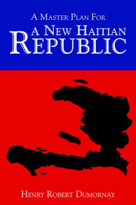 A Master Plan for a New Haitian Republic by Henry Robert Dumornay