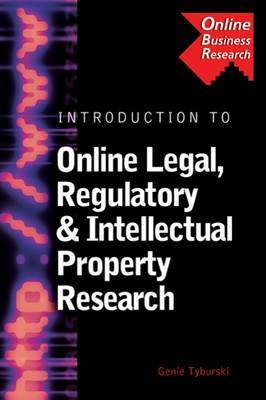 Introduction to Online Legal, Regulatory and Intellectual Property Research by Genie Tyburski