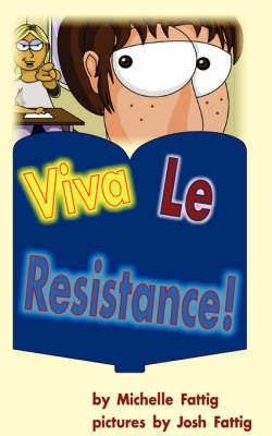 Viva Le Resistance! by Michelle Fattig