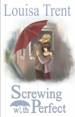 Screwing With Perfect by Louisa Trent