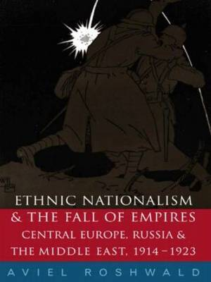 Ethnic Nationalism and the Fall of Empires by Aviel Roshwald image