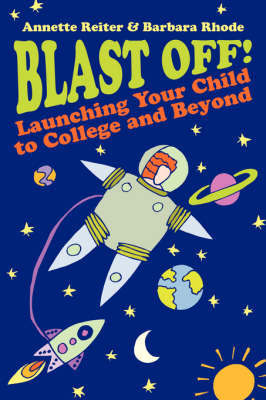 Blast Off!: Launching Your Child to College and Beyond by Annette Reiter image