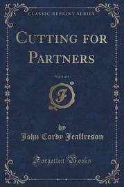Cutting for Partners, Vol. 1 of 3 (Classic Reprint) by John Cordy Jeaffreson