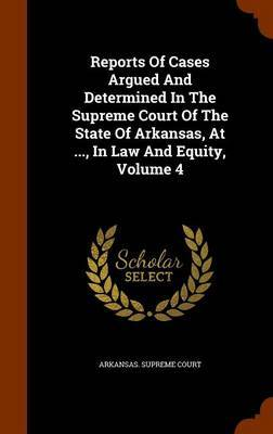 Reports of Cases Argued and Determined in the Supreme Court of the State of Arkansas, at ..., in Law and Equity, Volume 4 by Arkansas Supreme Court