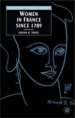 Women in France Since 1789 by Susan K. Foley