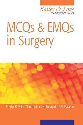 MCQs and EMQs in Surgery: A Bailey & Love Companion Guide by Christopher Bulstrode